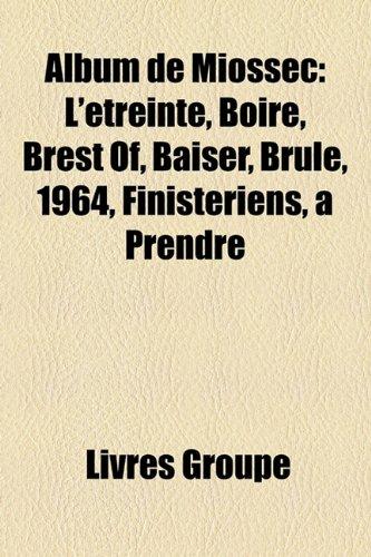 9781159625320: Album de Miossec: L'étreinte, Boire, Brest Of, Baiser, Brûle, 1964, Finistériens, à Prendre (French Edition)