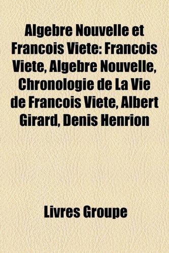 9781159626457: Algèbre Nouvelle et François Viète: François Viète, Algèbre Nouvelle, Chronologie de La Vie de François Viète, Albert Girard, Denis Henrion