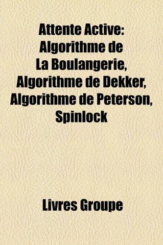 9781159630782: Attente Active: Algorithme de La Boulangerie, Algorithme de Dekker, Algorithme de Peterson, Spinlock