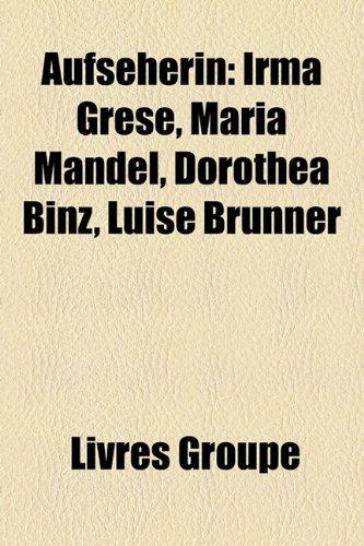 9781159630904: Aufseherin: Irma Grese, Maria Mandel, Dorothea Binz, Luise Brunner