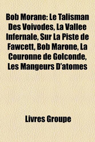 9781159633868: Bob Morane: Le Talisman Des Vovodes, La Valle Infernale, Sur La Piste de Fawcett, Bob Marone, La Couronne de Golconde, Les Mangeur