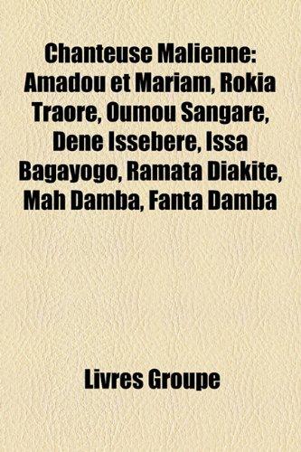 9781159638474: Chanteuse Malienne: Amadou Et Mariam, Rokia Traor, Oumou Sangar, Dn Issbr, Issa Bagayogo, Ramata Diakit, Mah Damba, Fanta Damba