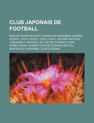 9781159641122: Club Japonais de Football: Nagoya Grampus Eight, Urawa Red Diamonds, Albirex Niigata, Tokyo Verdy, Júbilo Iwata, Kashima Antlers