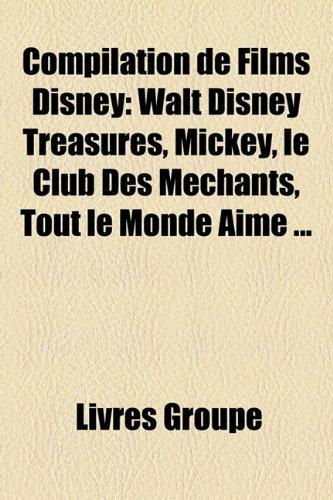 9781159643027: Compilation de Films Disney: Walt Disney Treasures, Mickey, le Club Des Méchants, Tout le Monde Aime ... (French Edition)