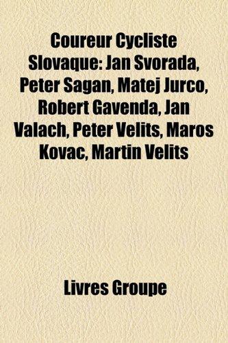 9781159646110: Coureur Cycliste Slovaque: Jn Svorada, Peter Sagan, Matej Juro, Robert Gavenda, Jn Valach, Peter Velits, Maro Kov, Martin Velits