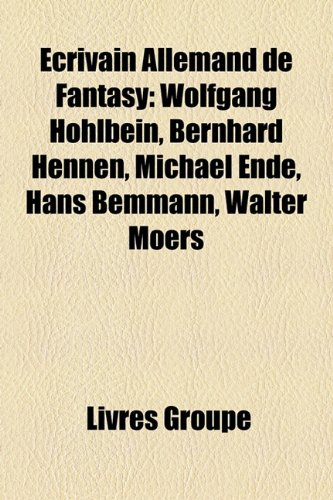 9781159646721: Crivain Allemand de Fantasy: Wolfgang Hohlbein, Bernhard Hennen, Michael Ende, Hans Bemmann, Walter Moers