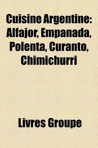 9781159647292: Cuisine Argentine: Alfajor, Empanada, Polenta, Curanto, Chimichurri