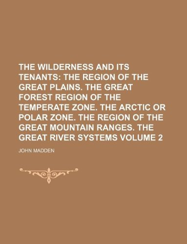 The Wilderness and Its Tenants Volume 2 The Region of the Great Plains. the Great Forest Region of ...