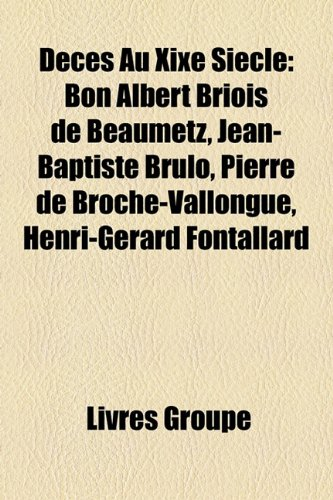 9781159648169: Dcs Au Xixe Sicle: Bon Albert Briois de Beaumetz, Jean-Baptiste Brulo, Pierre de Broche-Vallongue, Henri-Grard Fontallard