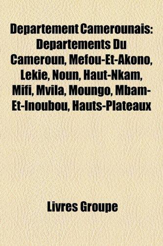 9781159650551: Département Camerounais: Départements Du Cameroun, Méfou-Et-Akono, Lekié, Noun, Haut-Nkam, Mifi, Mvila, Moungo, Mbam-Et-Inoubou, Hauts-Plateaux (French Edition)