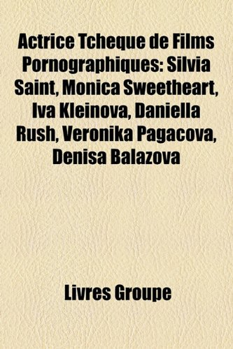 9781159655761: Actrice Tchque de Films Pornographiques: Silvia Saint, Monica Sweetheart, Iva Kleinova, Daniella Rush, Veronika Pagacova, Denisa Balov