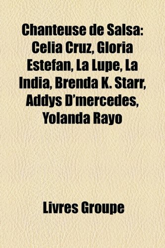 9781159657475: Chanteuse de Salsa: Celia Cruz, Gloria Estefan, La Lupe, La India, Brenda K. Starr, Addys D'Mercedes, Yolanda Rayo