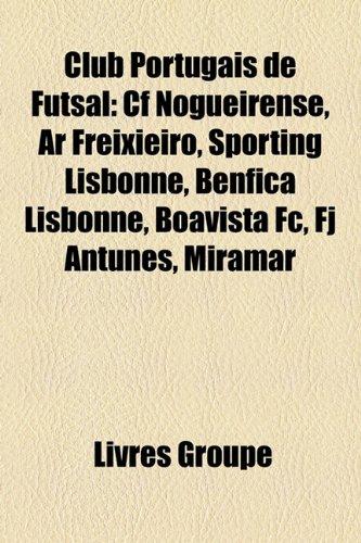 9781159657833: Club Portugais de Futsal: Cf Nogueirense, AR Freixieiro, Sporting Lisbonne, Benfica Lisbonne, Boavista FC, FJ Antunes, Miramar