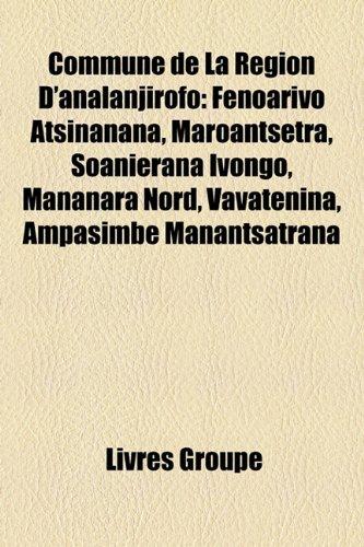 9781159662622: Commune de La Région D'analanjirofo: Fenoarivo Atsinanana, Maroantsetra, Soanierana Ivongo, Mananara Nord, Vavatenina, Ampasimbe Manantsatrana (French Edition)