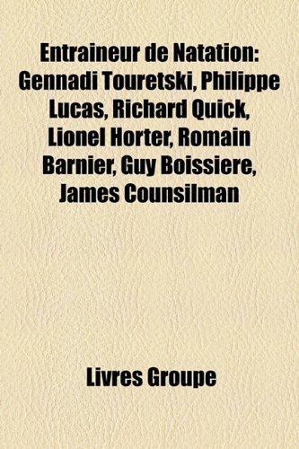 9781159664466: Entraneur de Natation: Gennadi Touretski, Philippe Lucas, Richard Quick, Lionel Horter, Romain Barnier, Guy Boissire, James Counsilman