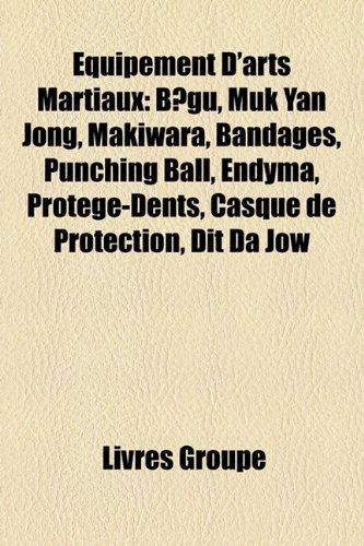 9781159667559: Equipement D'Arts Martiaux: Bgu, Muk Yan Jong, Makiwara, Bandages, Punching Ball, Endyma, Protge-Dents, Casque de Protection, Dit Da Jow