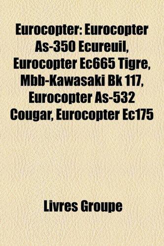 9781159668402: Eurocopter: Eurocopter As-350 Cureuil, Eurocopter Ec665 Tigre, Mbb-Kawasaki Bk 117, Eurocopter As-532 Cougar, Eurocopter Ec175