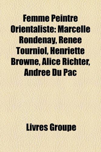 9781159673130: Femme Peintre Orientaliste: Marcelle Rondenay, Rene Tourniol, Henriette Browne, Alice Richter, Andre Du Pac