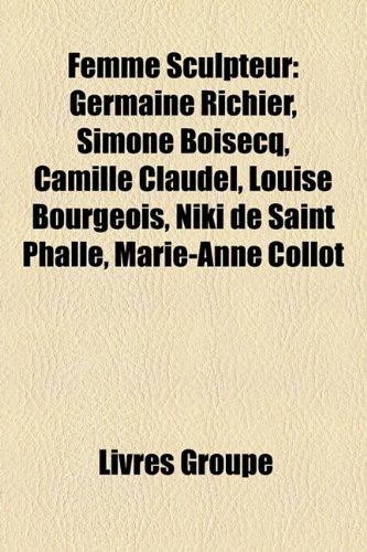 9781159673369: Femme Sculpteur: Germaine Richier, Simone Boisecq, Camille Claudel, Louise Bourgeois, Niki de Saint Phalle, Marie-Anne Collot