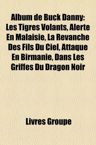 9781159674953: Album de Buck Danny: Les Tigres Volants, Alerte En Malaisie, La Revanche Des Fils Du Ciel, Attaque En Birmanie, Dans Les Griffes Du Dragon Noir (French Edition)