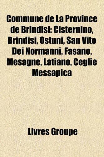 9781159680091: Commune de La Province de Brindisi: Cisternino, Brindisi, Ostuni, San Vito Dei Normanni, Fasano, Mesagne, Latiano, Ceglie Messapica (French Edition)