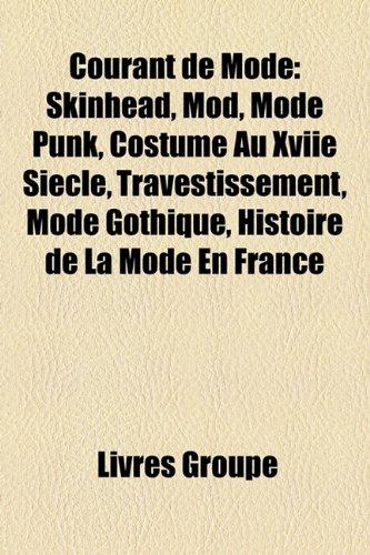 9781159681012: Courant de Mode: Skinhead, Mod, Mode Punk, Costume Au Xviie Siècle, Travestissement, Mode Gothique, Histoire de La Mode En France (French Edition)