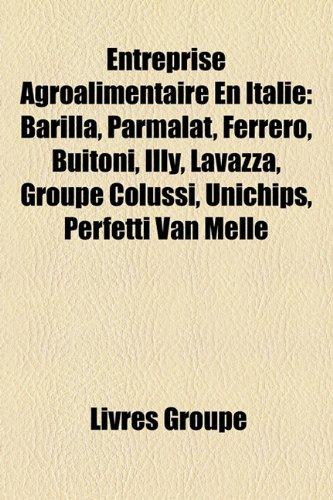 9781159683245: Entreprise Agroalimentaire En Italie: Barilla, Parmalat, Ferrero, Buitoni, Illy, Lavazza, Groupe Colussi, Unichips, Perfetti Van Melle