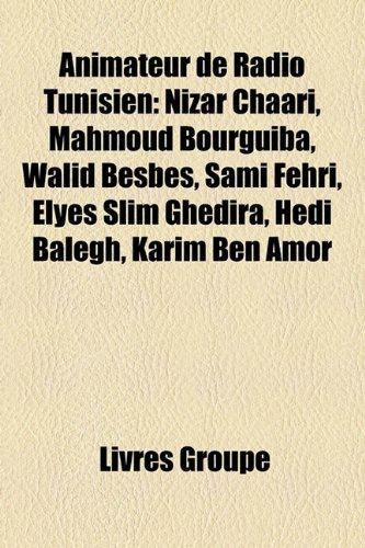 9781159689278: Animateur de Radio Tunisien: Nizar Chaari, Mahmoud Bourguiba, Walid Besbes, Sami Fehri, Elyes Slim Ghedira, Hdi Balegh, Karim Ben Amor