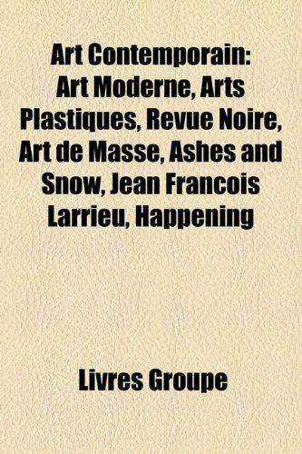 9781159689803: Art Contemporain: Art Moderne, Arts Plastiques, Revue Noire, Art de Masse, Ashes and Snow, Jean Francois Larrieu, Happening