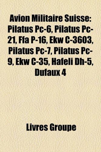 9781159690175: Avion Militaire Suisse: Pilatus PC-6, Pilatus PC-21, Ffa P-16, Ekw C-3603, Pilatus PC-7, Pilatus PC-9, Ekw C-35, Hfeli Dh-5, Dufaux 4