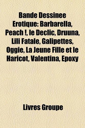 9781159690304: Bande Dessine Rotique: Barbarella, Peach !, Le DCLIC, Druuna, Lili Fatale, Galipettes, Oggie, La Jeune Fille Et Le Haricot, Valentina, Epoxy