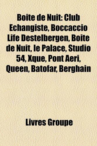 9781159690816: Boite de Nuit: Club Echangiste, Boccaccio Life Destelbergen, Boite de Nuit, Le Palace, Studio 54, Xque, Pont Aeri, Queen, Batofar, Be