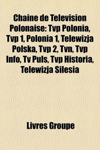 9781159690960: Chaine de Tlvision Polonaise: Tvp Polonia, Tvp 1, Polonia 1, Telewizja Polska, Tvp 2, Tvn, Tvp Info, TV Puls, Tvp Historia, Telewizja Silesia