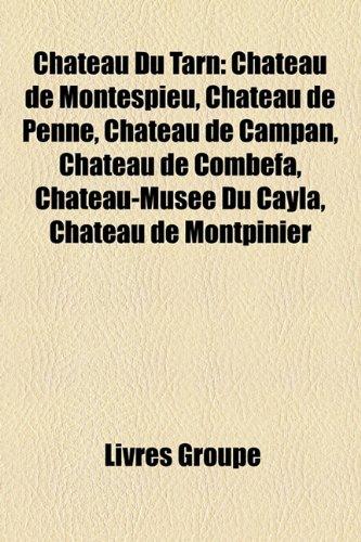 9781159691974: Ch[teau Du Tarn: Ch[teau de Montespieu, Ch[teau de Penne, Ch[teau de Campan, Ch[teau de Combefa, Ch[teau-Muse Du Cayla, Ch[teau de Mont