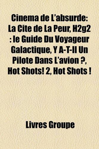 9781159691998: Cinéma de L'absurde: La Cité de La Peur, H2g2 : le Guide Du Voyageur Galactique, Y A-T-Il Un Pilote Dans L'avion ?, Hot Shots! 2, Hot Shots ! (French Edition)