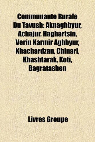 9781159692193: Communauté Rurale Du Tavush: Aknaghbyur, Achajur, Haghartsin, Verin Karmir Aghbyur, Khachardzan, Chinari, Khashtarak, Koti, Bagratashen