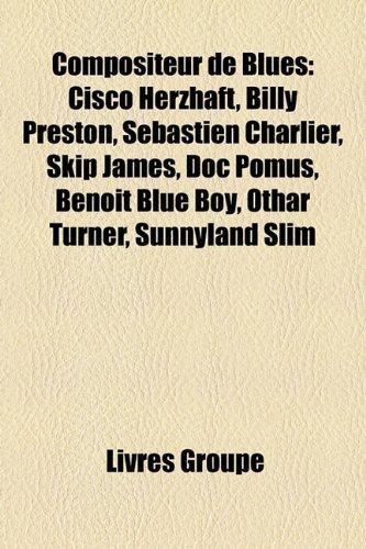 9781159693404: Compositeur de Blues: Cisco Herzhaft, Billy Preston, Sbastien Charlier, Skip James, Doc Pomus, Benoit Blue Boy, Othar Turner, Sunnyland Slim
