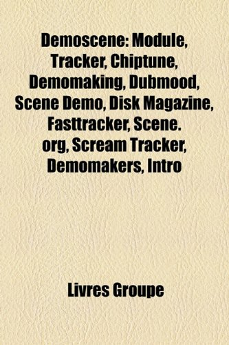 9781159695316: Demoscene: Module, Tracker, Chiptune, Demomaking, Dubmood, Scne Dmo, Disk Magazine, Fasttracker, Scene.Org, Scream Tracker, Demom