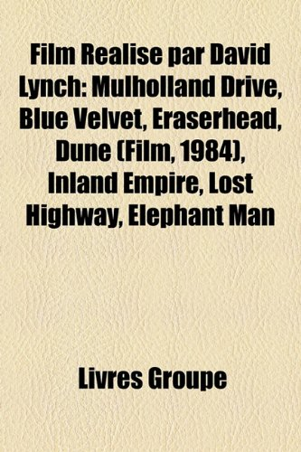 9781159697310: Film Ralis Par David Lynch: Mulholland Drive, Blue Velvet, Eraserhead, Dune (Film, 1984), Inland Empire, Lost Highway, Elephant Man