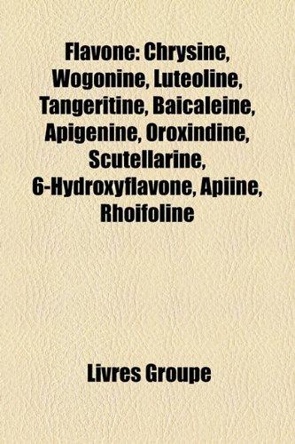 9781159698751: Flavone: Chrysine, Wogonine, Lutoline, Tangeritine, Baicaline, Apignine, Oroxindine, Scutellarine, 6-Hydroxyflavone, Apiine, Rh