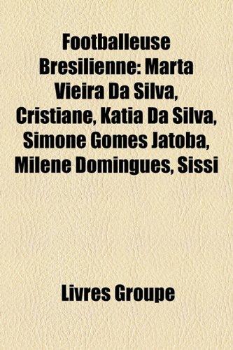 9781159701994: Footballeuse Brsilienne: Marta Vieira Da Silva, Cristiane, Katia Da Silva, Simone Gomes Jatob, Milene Domingues, Sissi