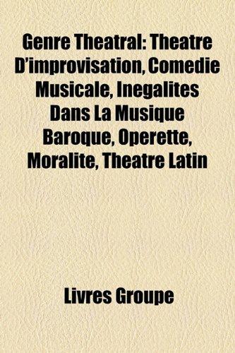 9781159706555: Genre Théâtral: Théâtre D'improvisation, Comédie Musicale, Inégalités Dans La Musique Baroque, Opérette, Moralité, Théâtre Latin (French Edition)
