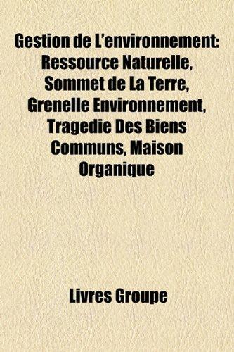 9781159706791: Gestion de L'Environnement: Ressource Naturelle, Sommet de La Terre, Grenelle Environnement, Tragdie Des Biens Communs, Maison Organique