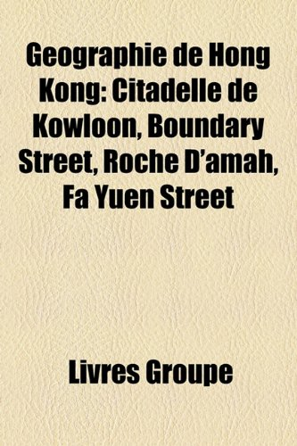 9781159708092: Gographie de Hong Kong: Citadelle de Kowloon, Boundary Street, Roche D'Amah, Fa Yuen Street
