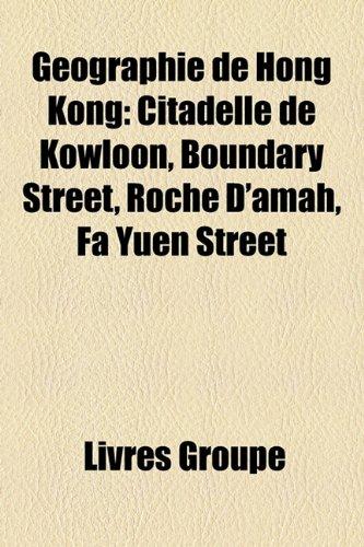 9781159708092: Géographie de Hong Kong: Citadelle de Kowloon, Boundary Street, Roche D'amah, Fa Yuen Street (French Edition)