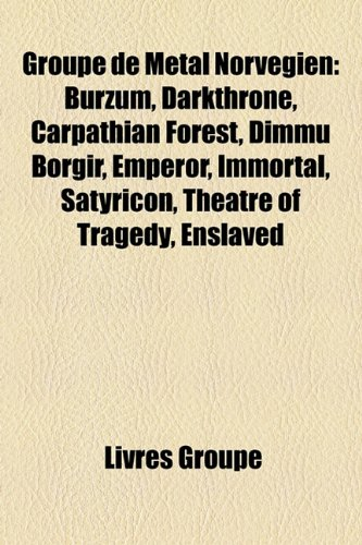 9781159712181: Groupe de Metal Norvegien: Burzum, Darkthrone, Carpathian Forest, Dimmu Borgir, Emperor, Immortal, Satyricon, Theatre of Tragedy, Enslaved