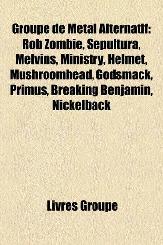 9781159712273: Groupe de Métal Alternatif: Rob Zombie, Sepultura, Melvins, Ministry, Helmet, Mushroomhead, Godsmack, Primus, Breaking Benjamin, Nickelback