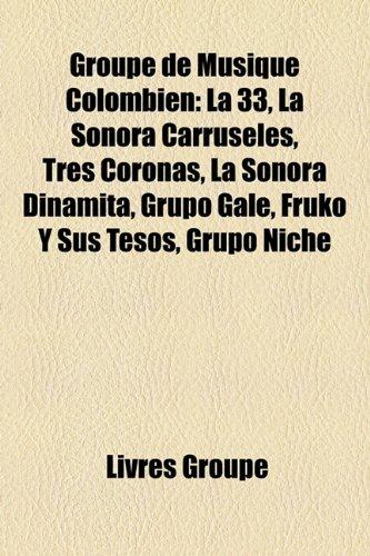 9781159712501: Groupe de Musique Colombien: La 33, La Sonora Carruseles, Tres Coronas, La Sonora Dinamita, Grupo Galé, Fruko Y Sus Tesos, Grupo Niche (French Edition)