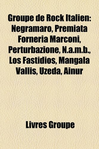 9781159713157: Groupe de Rock Italien: Negramaro, Premiata Forneria Marconi, Perturbazione, N.A.M.B., Los Fastidios, Mangala Vallis, Uzeda, Ainur
