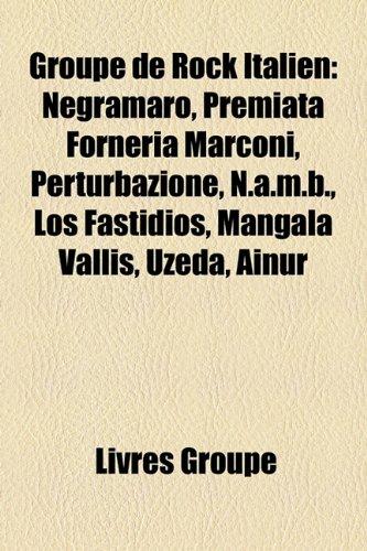 9781159713164: Groupe de Rock Italien: Negramaro, Premiata Forneria Marconi, Perturbazione, N.A.M.B., Los Fastidios, Mangala Vallis, Uzeda, Ainur